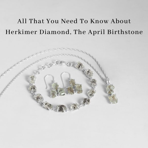 All That You Need To Know About Herkimer Diamond, The April Birthstone