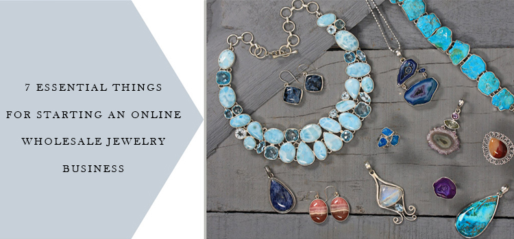 Seven Essential Things for Starting an Online Wholesale Jewelry Business
