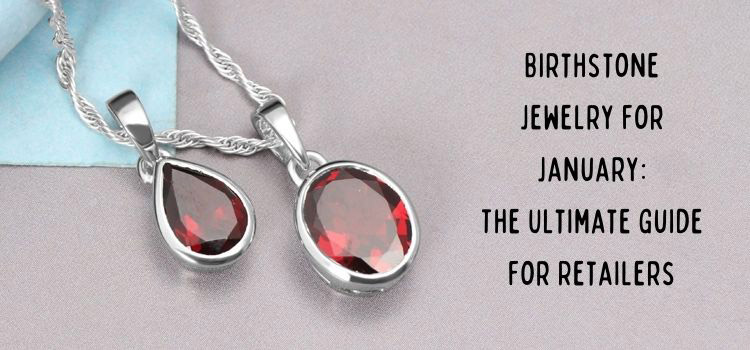 Birthstone jewelry for January: The ultimate guide for retailers