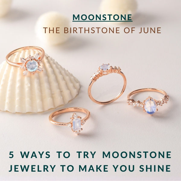 The Birthstone of June - 5 Ways To Try Moonstone Jewelry to Make You Shine