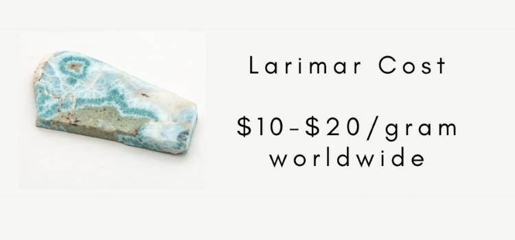 Larimar cost - $10 - $20 / gram worldwide