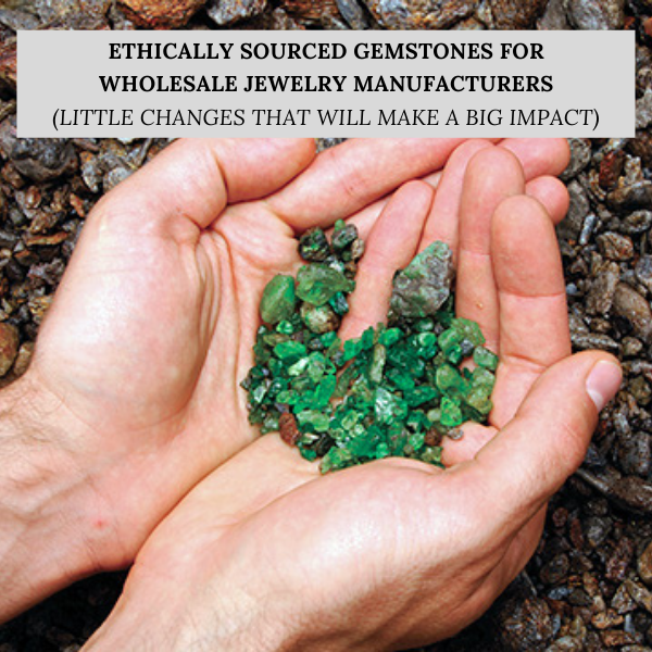 Ethically Sourced Gemstones for Wholesale Jewelry Manufacturers