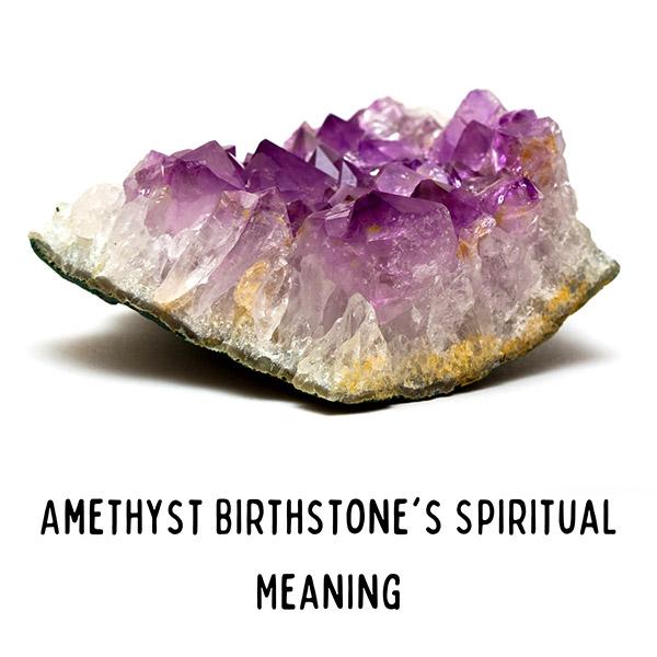 Amethyst Birthstone's Spiritual Meaning